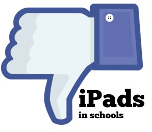 Thumbs down on iPads in schools